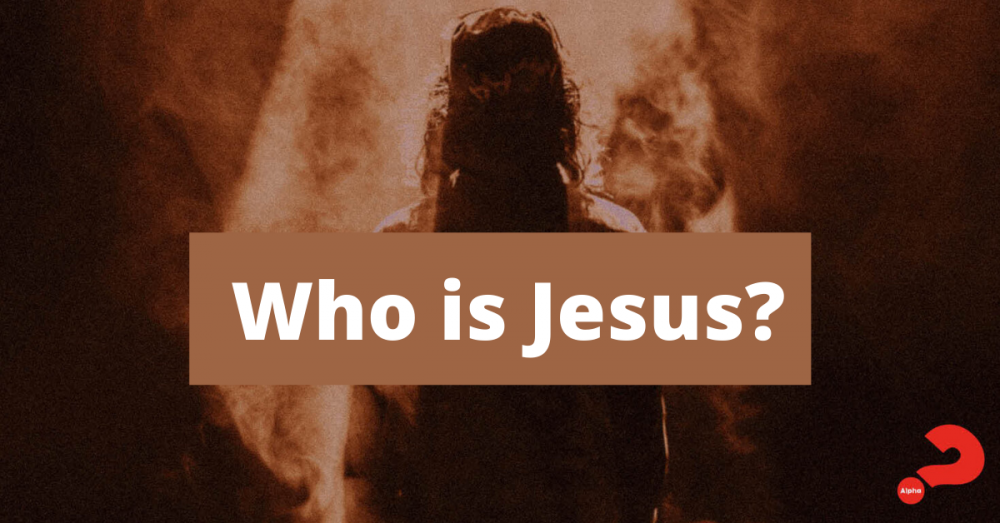 Alpha Session 2 – Who is Jesus?
